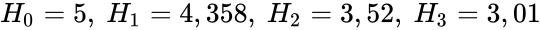 {\displaystyle H_{0}=5,\ H_{1}=4,358,\ H_{2}=3,52,\ H_{3}=3,01}