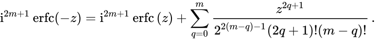{\displaystyle \mathrm {i} ^{2m+1}\operatorname {erfc} (-z)=\mathrm {i} ^{2m+1}\operatorname {erfc} \,(z)+\sum _{q=0}^{m}{\frac {z^{2q+1}}{2^{2(m-q)-1}(2q+1)!(m-q)!}}\,.}