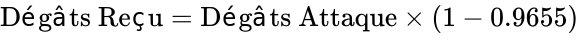 {\displaystyle {\text{Dégâts Reçu}}={\text{Dégâts Attaque}}\times (1-0.9655)}