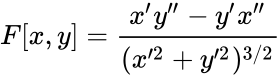 {\displaystyle F[x,y]={\frac {x'y''-y'x''}{(x'^{2}+y'^{2})^{3/2}}}}