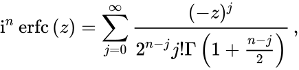 {\displaystyle \mathrm {i} ^{n}\operatorname {erfc} \,(z)=\sum _{j=0}^{\infty }{\frac {(-z)^{j}}{2^{n-j}j!\Gamma \left(1+{\frac {n-j}{2}}\right)}}\,,}