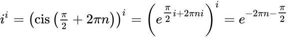 {\displaystyle i^{i}=\left({\text{cis}}\left({\tfrac {\pi }{2}}+2\pi n\right)\right)^{i}=\left(e^{{\tfrac {\pi }{2}}i+2\pi ni}\right)^{i}=e^{-2\pi n-{\tfrac {\pi }{2}}}}