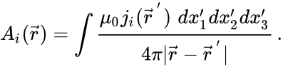 {\displaystyle A_{i}({\vec {r}})=\int {\frac {\mu _{0}j_{i}({\vec {r}}^{\,'})\,\,dx_{1}'dx_{2}'dx_{3}'}{4\pi |{\vec {r}}-{\vec {r}}^{\,'}|}}\,.}