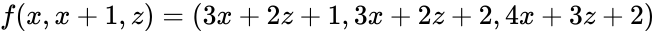 {\displaystyle f(x,x+1,z)=(3x+2z+1,3x+2z+2,4x+3z+2)}