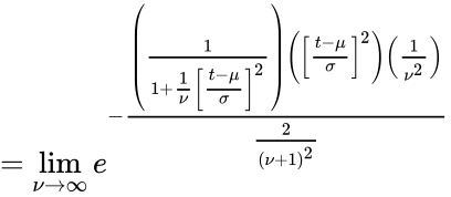 {\displaystyle =\lim _{\nu \to \infty }e^{-{\frac {\left({\frac {1}{1+{\frac {1}{\nu }}\left[{\frac {t-\mu }{\sigma }}\right]^{2}}}\right)\left(\left[{\frac {t-\mu }{\sigma }}\right]^{2}\right)\left({\frac {1}{\nu ^{2}}}\right)}{\frac {2}{(\nu +1)^{2}}}}}}