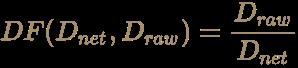 \color [rgb]{0.6392156862745098,0.5529411764705883,0.42745098039215684}DF(D_{net},D_{raw})={D_{raw} \over D_{net}}
