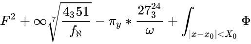 {\displaystyle F^{2}+\infty {\sqrt[{7}]{\frac {4_{3}51}{f_{\aleph }}}}-\pi _{y}*{\frac {27_{3}^{24}}{\omega }}+\int _{\vert x-x_{0}\vert <X_{0}}\Phi }