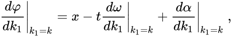 {\displaystyle \left.{\frac {d\varphi }{dk_{1}}}\right _{k_{1}=k}=x-t\left.{\frac {d\omega }{dk_{1}}}\right _{k_{1}=k}+\left.{\frac {d\alpha }{dk_{1}}}\right _{k_{1}=k}\ ,}