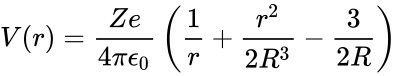 {\displaystyle V(r)={\frac {Ze}{4\pi {\epsilon }_{0}}}\left({\frac {1}{r}}+{\frac {r^{2}}{2R^{3}}}-{\frac {3}{2R}}\right)}
