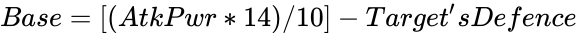 {\displaystyle Base=[(AtkPwr*14)/10]-Target'sDefence}