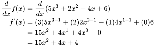 {\displaystyle {\begin{aligned}{\frac {d}{dx}}f(x)&={\frac {d}{dx}}(5x^{3}+2x^{2}+4x+6)\\f'(x)&=(3)5x^{3-1}+(2)2x^{2-1}+(1)4x^{1-1}+(0)6\\&=15x^{2}+4x^{1}+4x^{0}+0\\&=15x^{2}+4x+4\end{aligned}}}