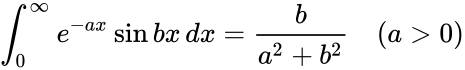 {\displaystyle \int _{0}^{\infty }e^{-ax}\sin bx\,dx={\frac {b}{a^{2}+b^{2}}}\quad (a>0)}