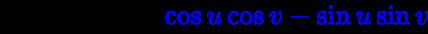 {\displaystyle \cos {(u+v)}=\color {blue}\cos {u}\cos {v}-\sin {u}\sin {v}}