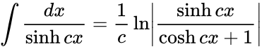 {\displaystyle \int {\frac {dx}{\sinh cx}}={\frac {1}{c}}\ln \left|{\frac {\sinh cx}{\cosh cx+1}}\right|}