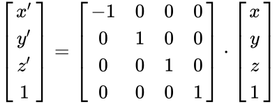 {\displaystyle {\begin{bmatrix}x'\\y'\\z'\\1\end{bmatrix}}={\begin{bmatrix}-1&0&0&0\\0&1&0&0\\0&0&1&0\\0&0&0&1\\\end{bmatrix}}\cdot {\begin{bmatrix}x\\y\\z\\1\end{bmatrix}}}