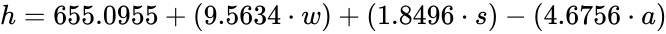 {\displaystyle h=655.0955+(9.5634\cdot w)+(1.8496\cdot s)-(4.6756\cdot a)}