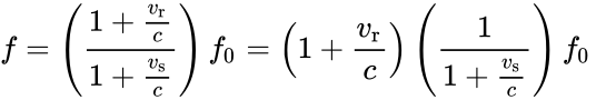 {\displaystyle f=\left({\frac {1+{\frac {v_{\text{r}}}{c}}}{1+{\frac {v_{\text{s}}}{c}}}}\right)f_{0}=\left(1+{\frac {v_{\text{r}}}{c}}\right)\left({\frac {1}{1+{\frac {v_{\text{s}}}{c}}}}\right)f_{0}\,}