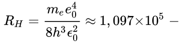 {\displaystyle ~{R_{H}}={\frac {{m_{e}}{e_{0}^{4}}}{8{h^{3}}{{\epsilon }_{0}^{2}}}}~{\approx }~1,097{\times }{10^{5}}~-}