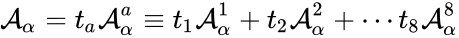 {\displaystyle {\mathcal {A}}_{\alpha }=t_{a}{\mathcal {A}}_{\alpha }^{a}\equiv t_{1}{\mathcal {A}}_{\alpha }^{1}+t_{2}{\mathcal {A}}_{\alpha }^{2}+\cdots t_{8}{\mathcal {A}}_{\alpha }^{8}}