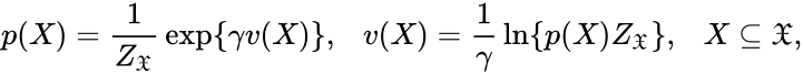 {\displaystyle p(X)={\frac {1}{Z_{\mathfrak {X}}}}\exp\{\gamma v(X)\},\ \ \ v(X)={\frac {1}{\gamma }}\ln\{p(X)Z_{\mathfrak {X}}\},\ \ \ X\subseteq {\mathfrak {X}},}