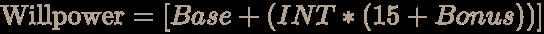 \color [rgb]{0.7058823529411765,0.6274509803921569,0.5490196078431373}{\text{Willpower}}=[Base+(INT*(15+Bonus))]