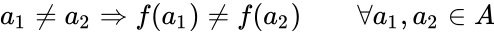 {\displaystyle a_{1}\neq a_{2}\Rightarrow f(a_{1})\neq f(a_{2})\qquad \forall a_{1},a_{2}\in A}