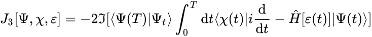 {\displaystyle J_{3}[\Psi ,\chi ,\varepsilon ]=-2\Im [\langle \Psi (T)\vert \Psi _{t}\rangle \int _{0}^{T}{\rm {d}}t\langle \chi (t)\vert i{\frac {\rm {d}}{{\rm {d}}t}}-{\hat {H}}[\varepsilon (t)]\vert \Psi (t)\rangle ]}