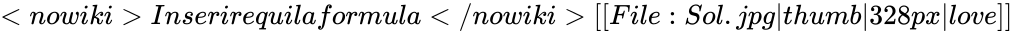 {\displaystyle <nowiki>Inserirequilaformula</nowiki>[[File:Sol.jpg|thumb|328px|love]]}