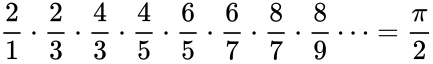 {\displaystyle {\frac {2}{1}}\cdot {\frac {2}{3}}\cdot {\frac {4}{3}}\cdot {\frac {4}{5}}\cdot {\frac {6}{5}}\cdot {\frac {6}{7}}\cdot {\frac {8}{7}}\cdot {\frac {8}{9}}\cdots ={\frac {\pi }{2}}}