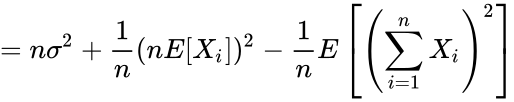 {\displaystyle =n\sigma ^{2}+{\frac {1}{n}}(nE[X_{i}])^{2}-{\frac {1}{n}}E\left[\left(\sum _{i=1}^{n}X_{i}\right)^{2}\right]}