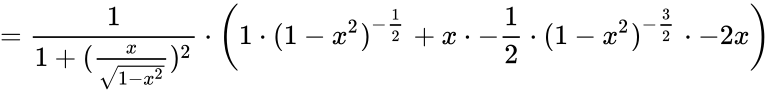{\displaystyle ={\frac {1}{1+({\frac {x}{\sqrt {1-x^{2}}}})^{2}}}\cdot \left(1\cdot (1-x^{2})^{-{\frac {1}{2}}}+x\cdot -{\frac {1}{2}}\cdot (1-x^{2})^{-{\frac {3}{2}}}\cdot -2x\right)}