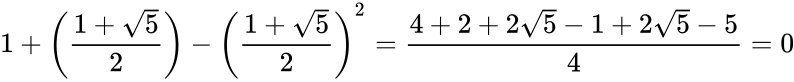 {\displaystyle 1+\left({1+{\sqrt {5}} \over 2}\right)-\left({1+{\sqrt {5}} \over 2}\right)^{2}={4+2+2{\sqrt {5}}-1+2{\sqrt {5}}-5 \over 4}=0}