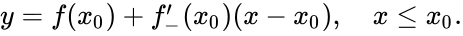 {\displaystyle y=f(x_{0})+f'_{-}(x_{0})(x-x_{0}),\quad x\leq x_{0}.}
