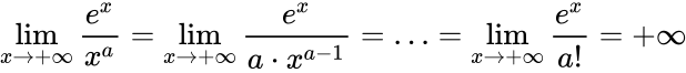 {\displaystyle \lim _{x\to +\infty }{\frac {e^{x}}{x^{a}}}=\lim _{x\to +\infty }{\frac {e^{x}}{a\cdot x^{a-1}}}=\ldots =\lim _{x\to +\infty }{\frac {e^{x}}{a!}}=+\infty }
