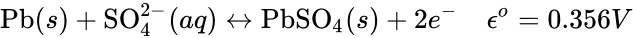 {\displaystyle {\mbox{Pb}}(s)+{\mbox{SO}}_{4}^{2-}(aq)\leftrightarrow {\mbox{PbSO}}_{4}(s)+2e^{-}\quad \epsilon ^{o}=0.356V}