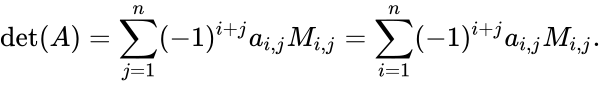 {\displaystyle \det(A)=\sum _{j=1}^{n}(-1)^{i+j}a_{i,j}M_{i,j}=\sum _{i=1}^{n}(-1)^{i+j}a_{i,j}M_{i,j}.}
