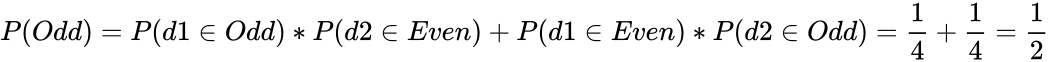 {\displaystyle P(Odd)=P(d1\in Odd)*P(d2\in Even)+P(d1\in Even)*P(d2\in Odd)={\frac {1}{4}}+{\frac {1}{4}}={\frac {1}{2}}}