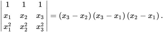 {\displaystyle \left|{\begin{array}{ccc}1&1&1\\x_{1}&x_{2}&x_{3}\\x_{1}^{2}&x_{2}^{2}&x_{3}^{2}\end{array}}\right|=\left(x_{3}-x_{2}\right)\left(x_{3}-x_{1}\right)\left(x_{2}-x_{1}\right).}