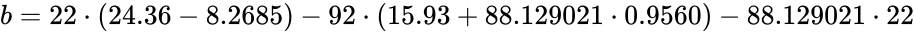{\displaystyle b=22\cdot (24.36-8.2685)-92\cdot (15.93+88.129021\cdot 0.9560)-88.129021\cdot 22}