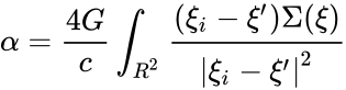 {\displaystyle \alpha ={\frac {4G}{c}}\int _{R^{2}}{\frac {(\xi _{i}-\xi ')\Sigma (\xi )}{|\xi _{i}-\xi '|^{2}}}}