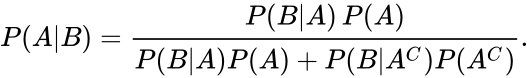 {\displaystyle P(A B)={\frac {P(B A)\,P(A)}{P(B A)P(A)+P(B A^{C})P(A^{C})}}.\!}