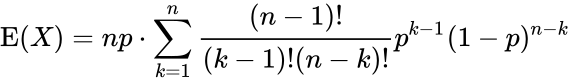 {\displaystyle \operatorname {E} (X)=np\cdot \sum _{k=1}^{n}{\frac {(n-1)!}{(k-1)!(n-k)!}}p^{k-1}(1-p)^{n-k}}
