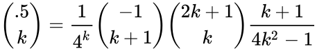 {\displaystyle {{.5} \choose {k}}={\frac {1}{4^{k}}}{\binom {-1}{k+1}}{{2k+1} \choose {k}}{\frac {k+1}{4k^{2}-1}}}