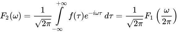 {\displaystyle F_{2}(\omega )={\frac {1}{\sqrt {2\pi }}}\int \limits _{-\infty }^{+\infty }f(\tau )e^{-i\omega \tau }\,d\tau ={\frac {1}{\sqrt {2\pi }}}F_{1}\left({\frac {\omega }{2\pi }}\right)}