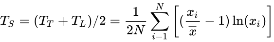 {\displaystyle T_{S}=(T_{T}+T_{L})/2={\frac {1}{2N}}\sum _{i=1}^{N}\left[({\frac {x_{i}}{\overline {x}}}-1)\ln(x_{i})\right]}