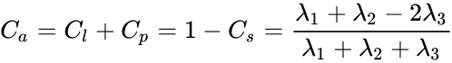 {\displaystyle C_{a}=C_{l}+C_{p}=1-C_{s}={\frac {\lambda _{1}+\lambda _{2}-2\lambda _{3}}{\lambda _{1}+\lambda _{2}+\lambda _{3}}}}