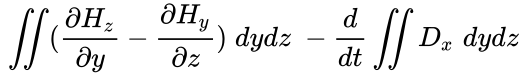 {\displaystyle \;\iint ({\frac {\partial H_{z}}{\partial y}}-{\frac {\partial H_{y}}{\partial z}})\;dydz\;-{\frac {d}{dt}}\iint D_{x}\;dydz\;}