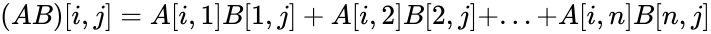 {\displaystyle \,\!(AB)[i,j]=A[i,1]B[1,j]+A[i,2]B[2,j]+...+A[i,n]B[n,j]}