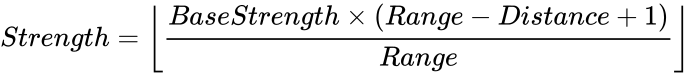 {\displaystyle Strength=\left\lfloor {\frac {BaseStrength\times \left(Range-Distance+1\right)}{Range}}\right\rfloor }