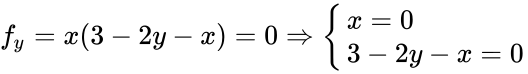 {\displaystyle f_{y}=x(3-2y-x)=0\Rightarrow {\begin{cases}x=0\\3-2y-x=0\end{cases}}}